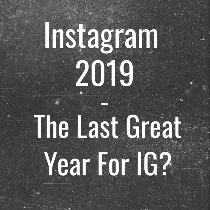 Instagram 2019 – The Last Great Year for IG?