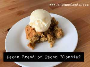 Pecan Bread or Pecan Blondie 1