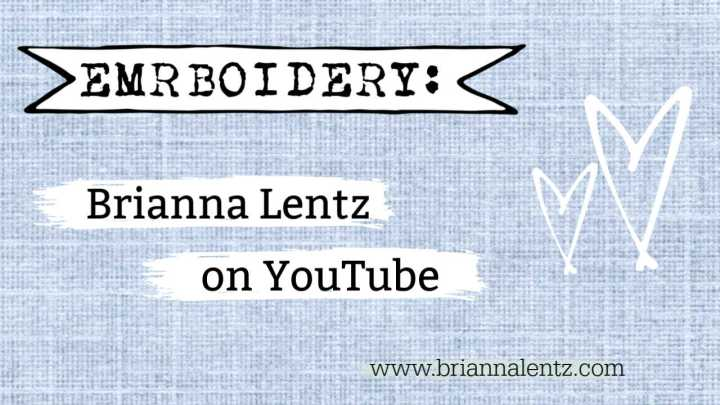 Brianna Lentz Embroidery How To Videos on YouTube – Get Started on Your First Embroidery Project Today