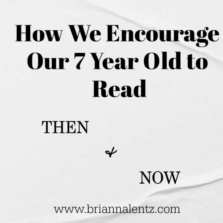 How We Encourage Our 7 Year Old to Read Then and Now
